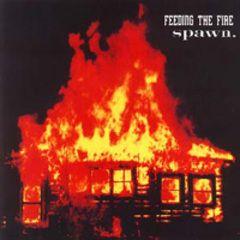 Feeding The Fire / Spawn  7