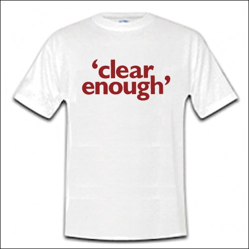 Clear Enough - Shirt