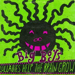 Big Boys - Lullabies Help The Brain Grow LP