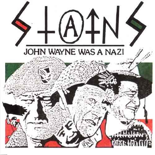 Stains - Johne Wayne Was A Nazi 7
