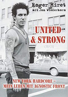 Roger Miret - United & Strong. NYHC - Mein Leben mit Agnostic Front Buch