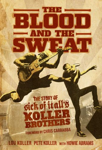 The Blood And The Sweat: The Story Of Sick Of It Alls Koller Brothers - Buch