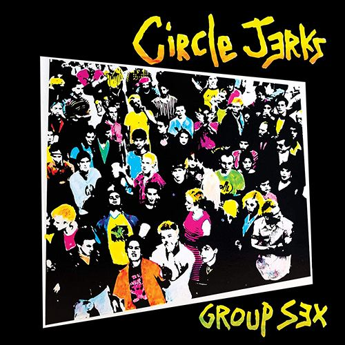Circle Jerks - Group Sex LP 40 Anniversary Deluxe Edition