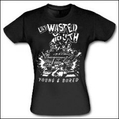 Wasted Youth - Young & Bored Girlie Shirt
