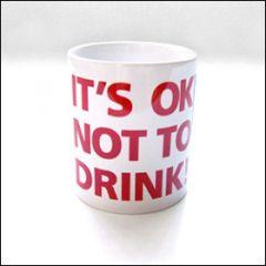 It's Okay Not To Drink - Tasse