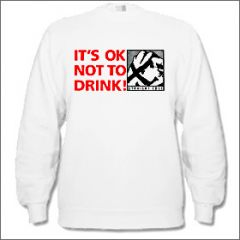 Its Okay Not To Drink - Sweater