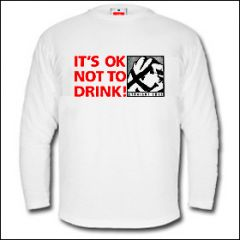 It's Okay Not To Drink - Longsleeve