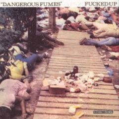 Fucked Up - Dangerous Fumes 7