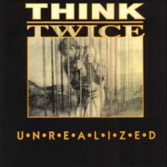 Think Twice - Unrealized LP