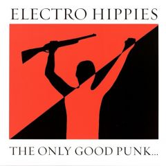 Electro Hippies - The Only Good Punk...