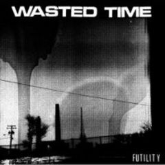 Wasted Time - Futility LP (US Pressung)