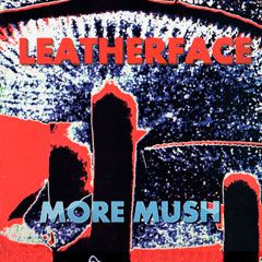 Leatherface - More Mush LP