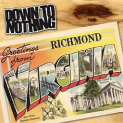 Down To Nothing - Greetings From Richmond 7
