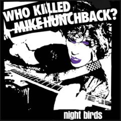 Night Birds - Who Killed Mike Hunchback? /