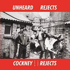 Cockney Rejects - Unheard Rejects. 1979 - 1981 LP