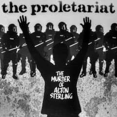 The Proletariat - The Murder Of Alton Sterling 7