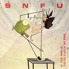 SNFU - If You Swear, You'll Catch No Fish LP