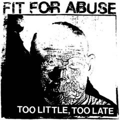 Fit For Abuse - Too Little, Too Late 7