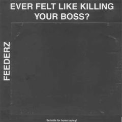 Feederz - Ever Felt Like Killing Your Boss? LP
