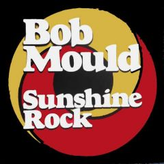 Bob Mould - Sunshine Rock LP